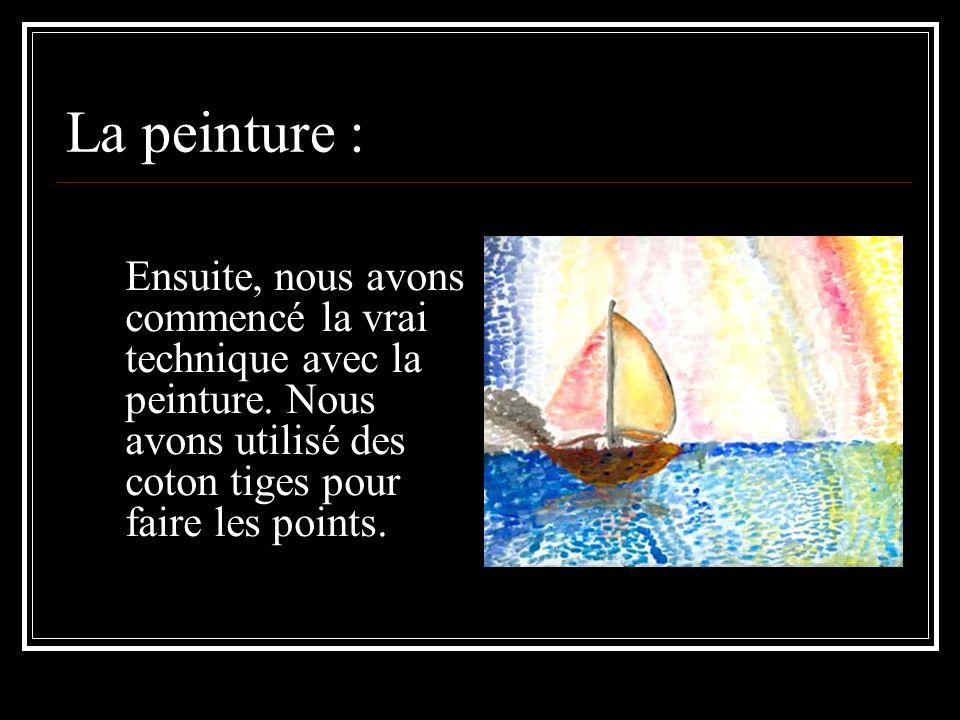 La peinture : Ensuite, nous avons commencé la vrai technique avec la peinture.