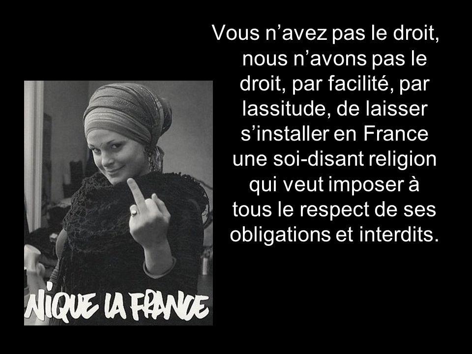 Vous navez pas le droit, nous navons pas le droit, par facilité, par lassitude, de laisser sinstaller en France le financement par tous dun culte reli