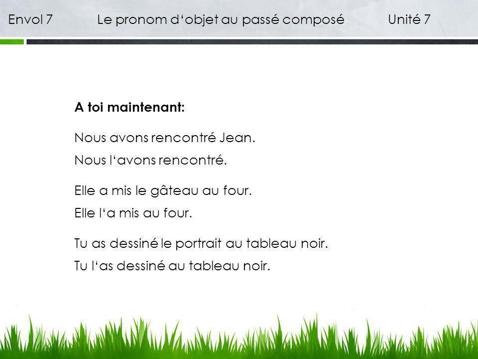 Envol 7 Le pronom dobjet au passé composé Unité 7 Et puis: Tu las dessinée au tableau noir.