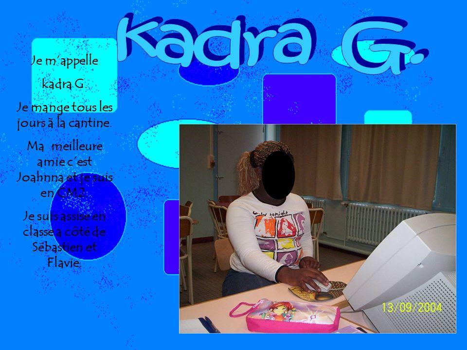 Je mappelle kadra G.Je mange tous les jours à la cantine.