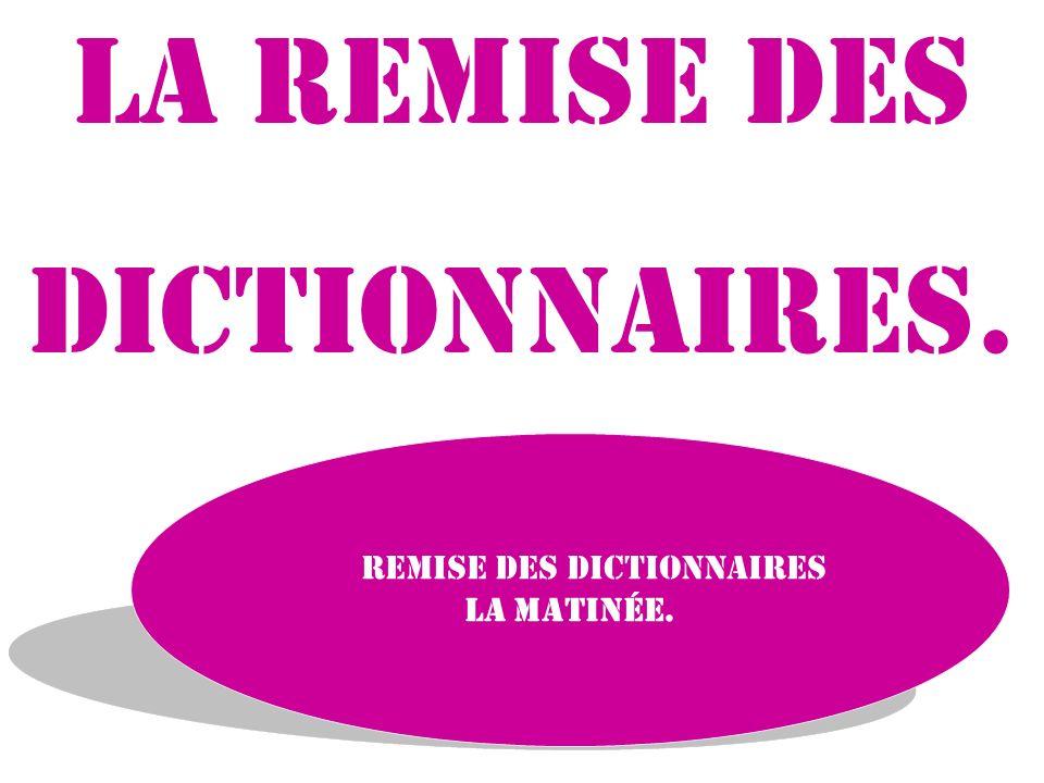 La remise des dictionnaires. la Remise des dictionnaires La matinée.