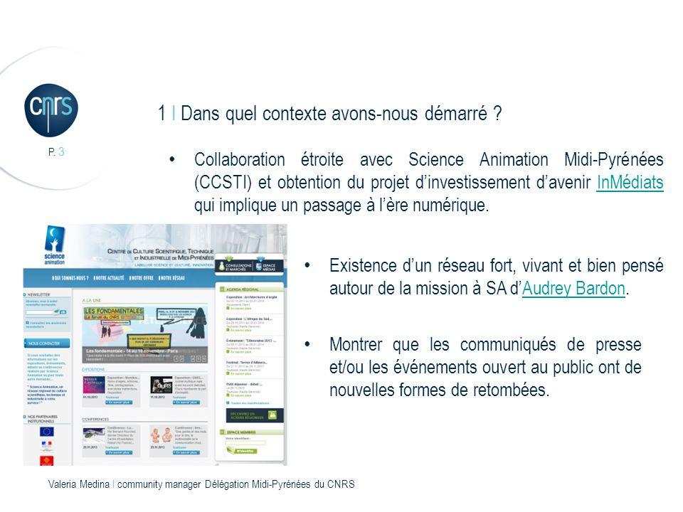 P. 3 Valeria Medina l community manager Délégation Midi-Pyrénées du CNRS 1 I Dans quel contexte avons-nous démarré ? Collaboration étroite avec Scienc