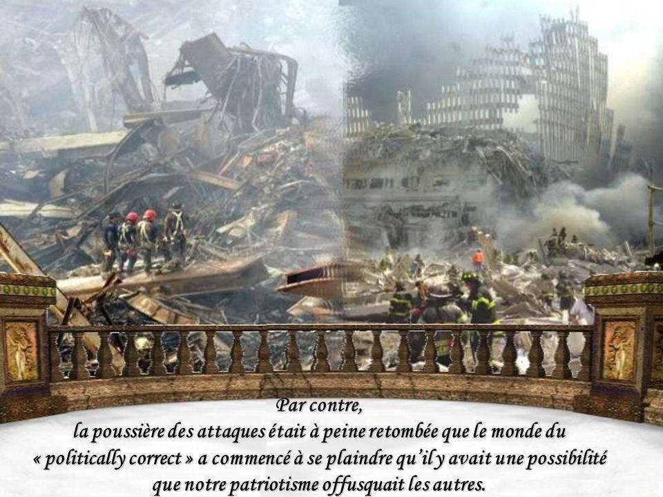 Par contre, la poussière des attaques était à peine retombée que le monde du « politically correct » a commencé à se plaindre quil y avait une possibilité que notre patriotisme offusquait les autres.
