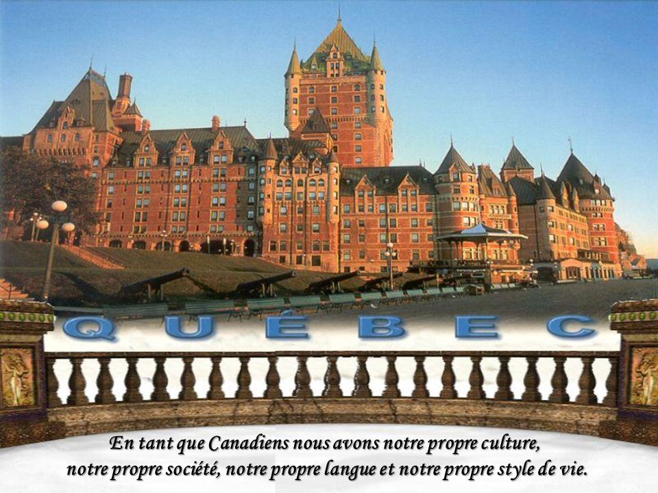 En tant que Canadiens nous avons notre propre culture, notre propre société, notre propre langue et notre propre style de vie.