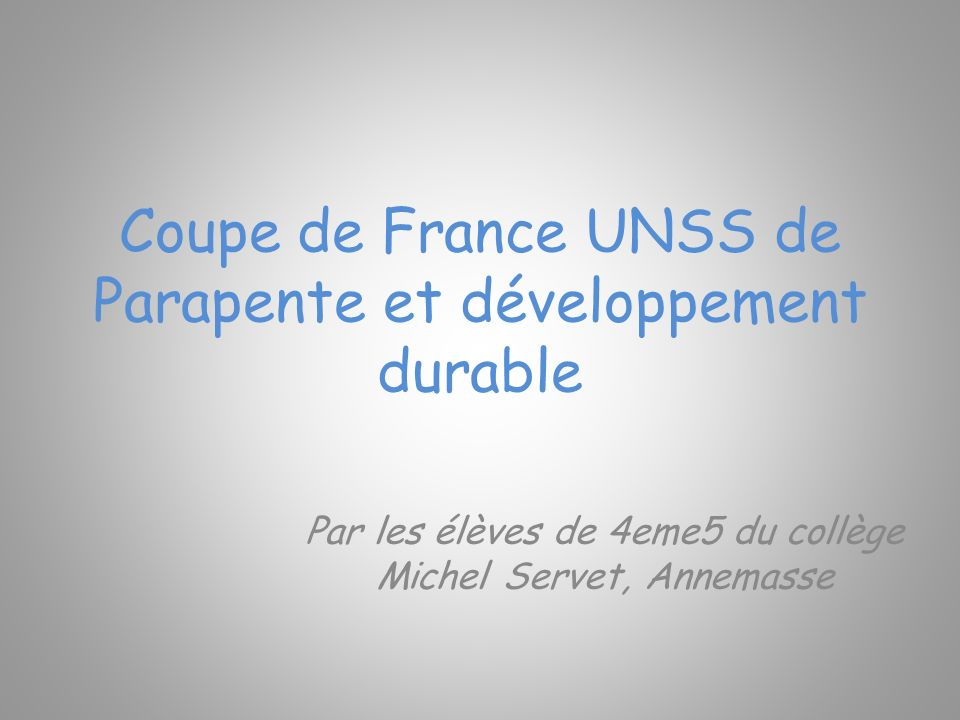 Coupe de France UNSS de Parapente et développement durable Par les élèves de 4eme5 du collège Michel Servet, Annemasse