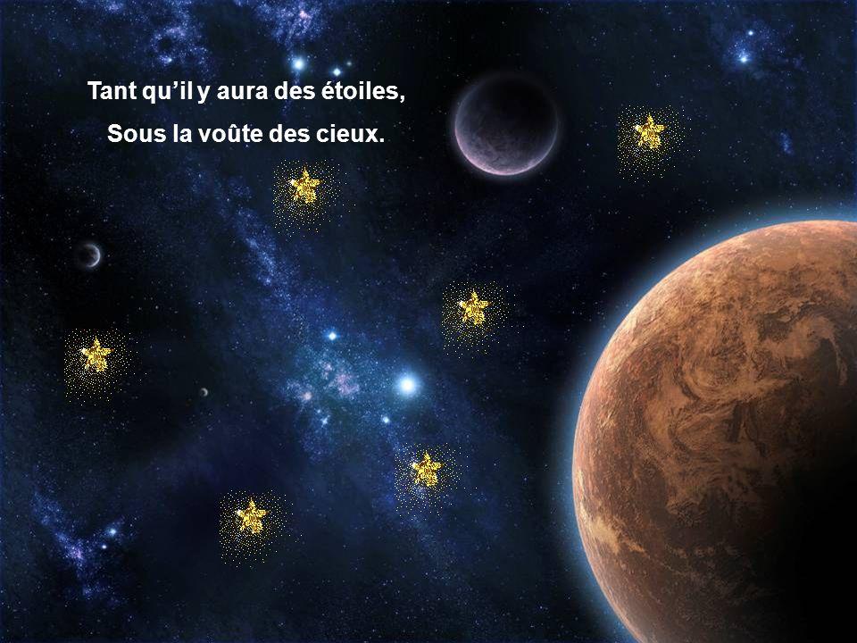 Tant quil y aura des étoiles, Sous la voûte des cieux.