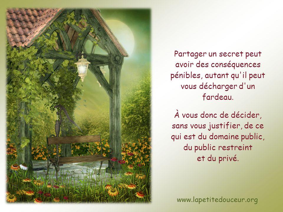 Tout l'art du jardin secret réside dans le fait de choisir avec soin ce qui s'y trouve et qui a accès à quoi. Par exemple, y mettre des non-dits parce