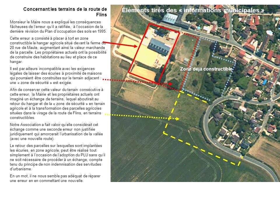Concernant les terrains de la route de Flins Monsieur le Maire nous a expliqué les conséquences fâcheuses de lerreur quil a ratifiée, à loccasion de la dernière révision du Plan doccupation des sols en 1995.
