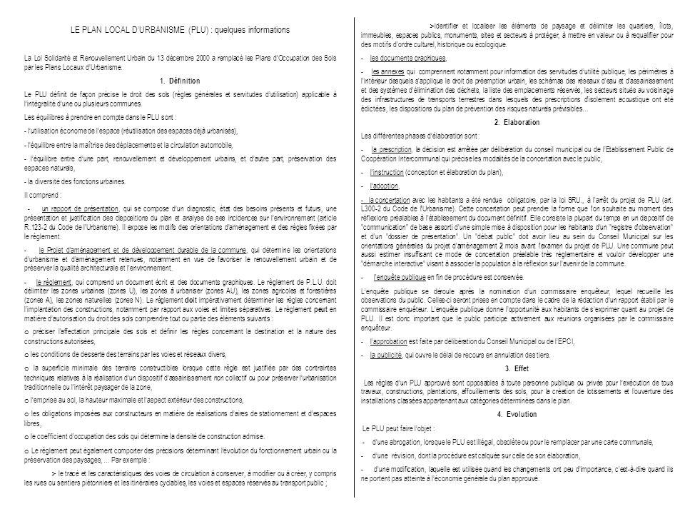 LE PLAN LOCAL DURBANISME (PLU) : quelques informations La Loi Solidarité et Renouvellement Urbain du 13 décembre 2000 a remplacé les Plans dOccupation des Sols par les Plans Locaux dUrbanisme.