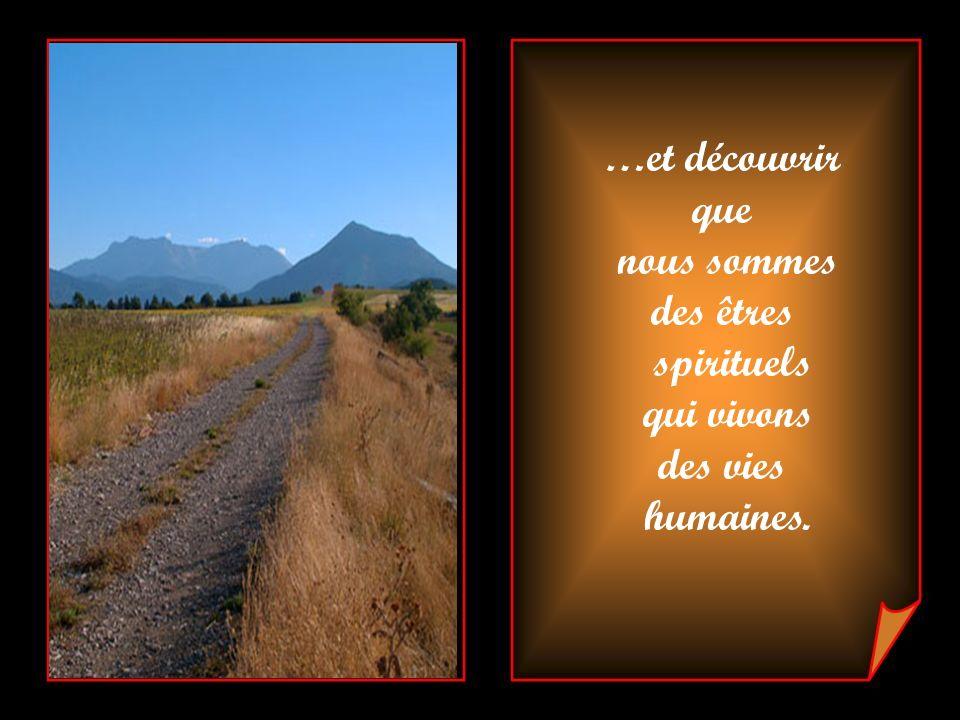 Chacune des situations que nous vivons est mise en oeuvre pour nous faire connaître nos profondeurs...