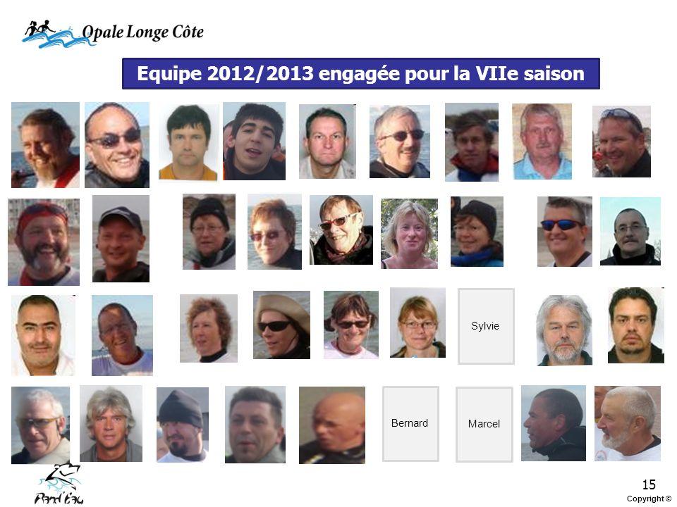 15 Equipe 2012/2013 engagée pour la VIIe saison Marcel Bernard Sylvie Copyright ©