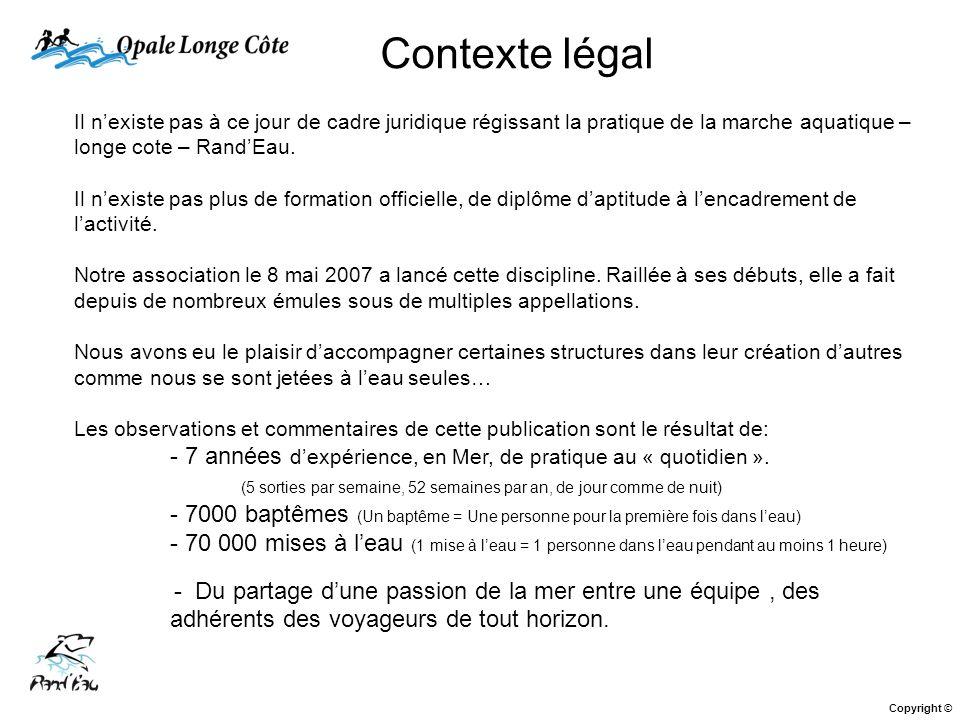 Il nexiste pas à ce jour de cadre juridique régissant la pratique de la marche aquatique – longe cote – RandEau. Il nexiste pas plus de formation offi