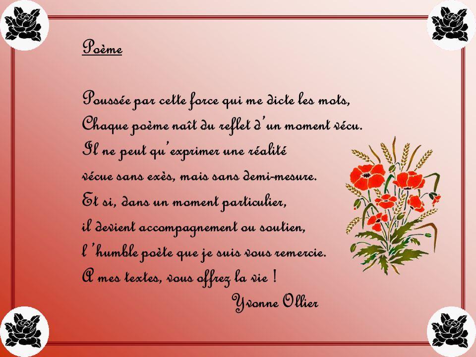 Poème Poussée par cette force qui me dicte les mots, Chaque poème naît du reflet dun moment vécu.