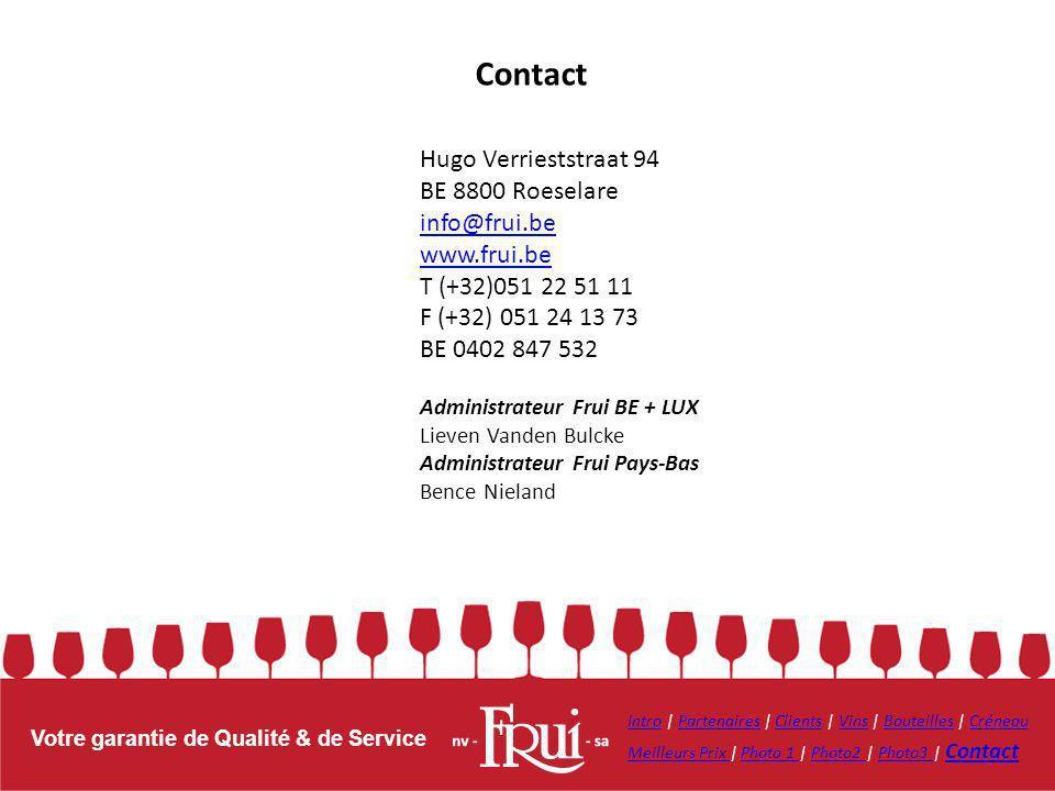 Votre garantie de Qualité & de Service Hugo Verrieststraat 94 BE 8800 Roeselare info@frui.be info@frui.be www.frui.be T (+32)051 22 51 11 F (+32) 051