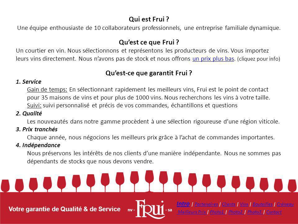 Votre garantie de Qualité & de Service Qui est Frui ? Une équipe enthousiaste de 10 collaborateurs professionnels, une entreprise familiale dynamique.
