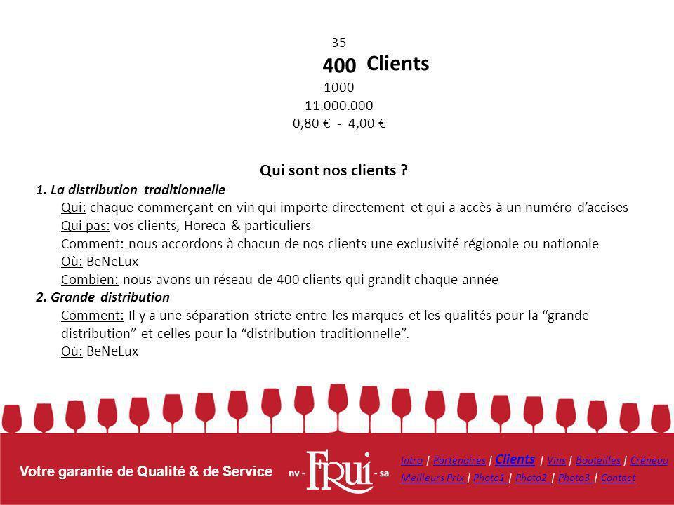 Votre garantie de Qualité & de Service Qui sont nos clients ? 1. La distribution traditionnelle Qui: chaque commerçant en vin qui importe directement
