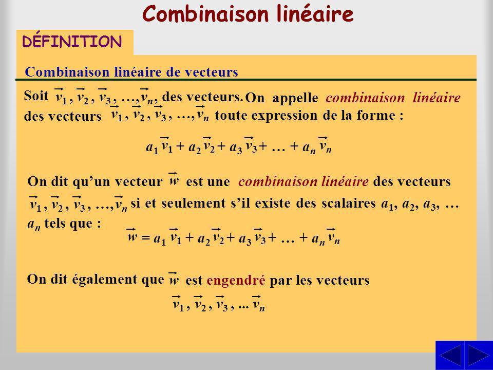 Combinaison linéaire DÉFINITION Combinaison linéaire de vecteurs On appelle combinaison linéaire des vecteurs toute expression de la forme : Soit v1v1,v2v2,v3v3, …,vnvn, des vecteurs.