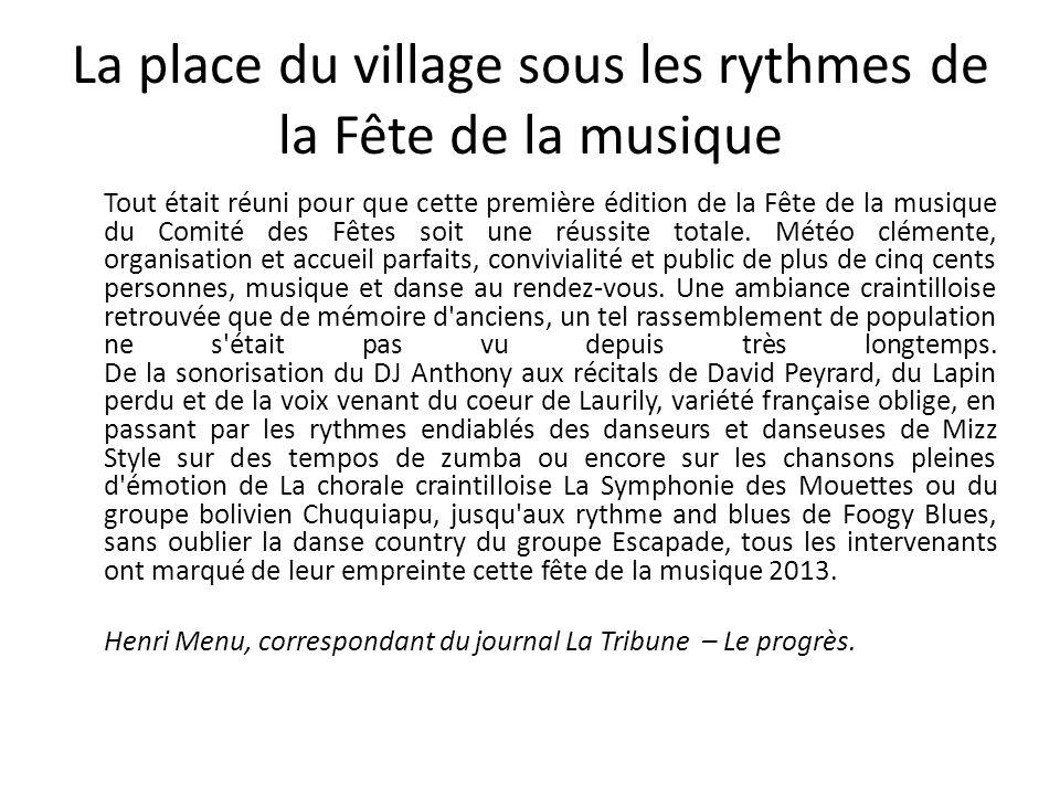 La place du village sous les rythmes de la Fête de la musique Tout était réuni pour que cette première édition de la Fête de la musique du Comité des Fêtes soit une réussite totale.
