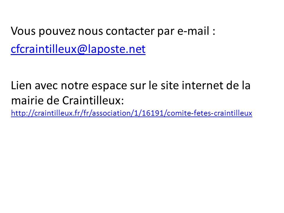 Vous pouvez nous contacter par e-mail : cfcraintilleux@laposte.net Lien avec notre espace sur le site internet de la mairie de Craintilleux: http://craintilleux.fr/fr/association/1/16191/comite-fetes-craintilleux http://craintilleux.fr/fr/association/1/16191/comite-fetes-craintilleux