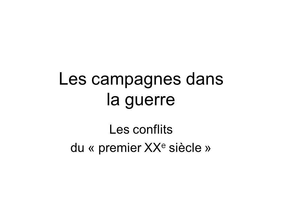 Les campagnes dans la guerre Les conflits du « premier XX e siècle »