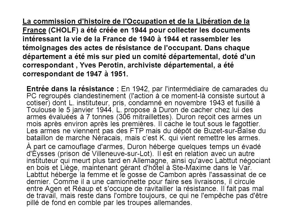 Entrée dans la résistance : En 1942, par l intermédiaire de camarades du PC regroupés clandestinement (l action à ce moment-là consiste surtout à cotiser) dont L.