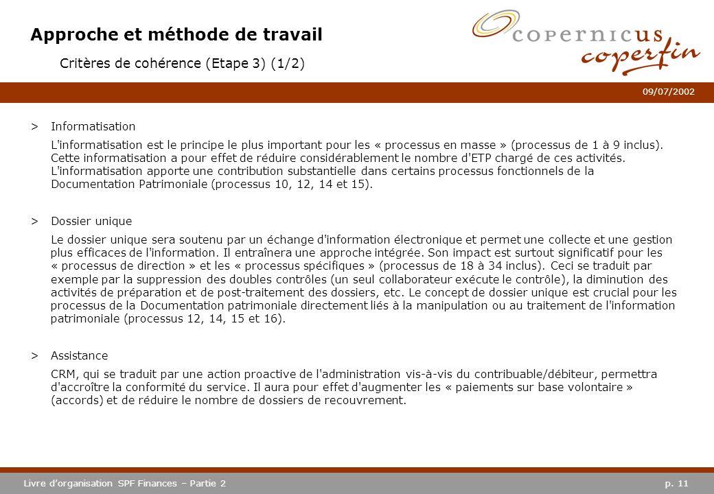 p. 11Livre dorganisation SPF Finances – Partie 2 09/07/2002 Approche et méthode de travail Critères de cohérence (Etape 3) (1/2) >Informatisation L'in