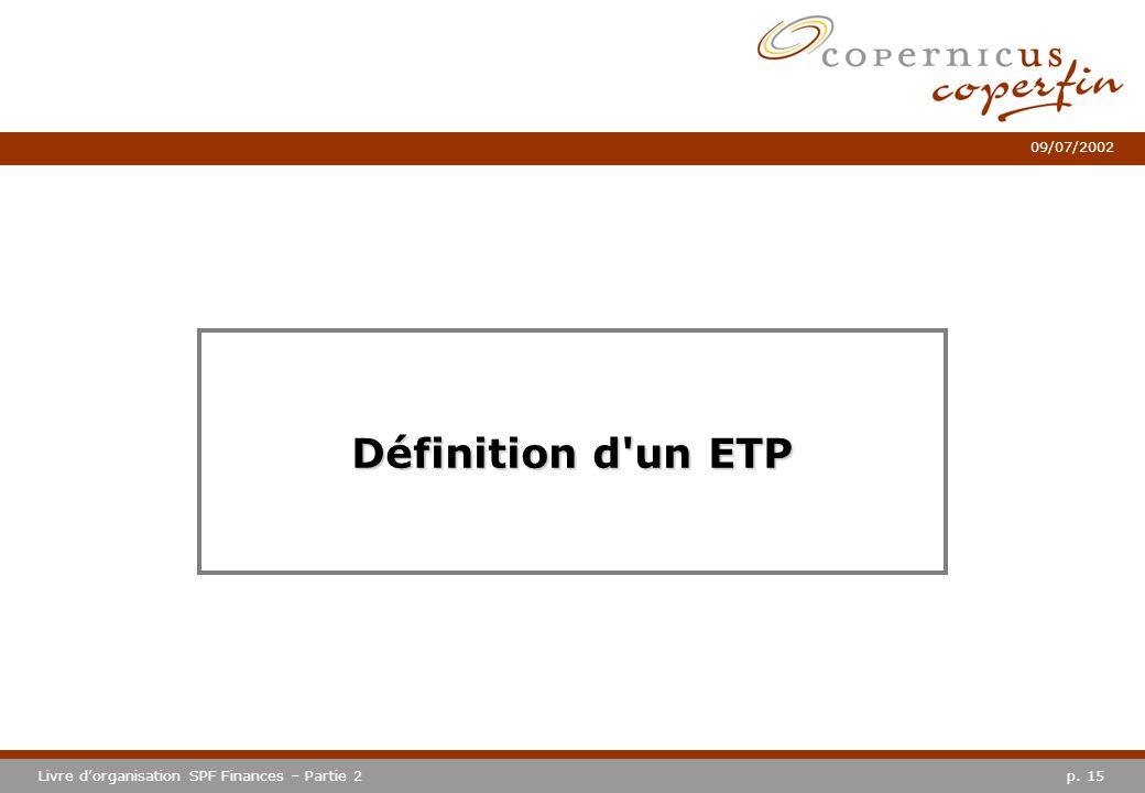 p. 15Livre dorganisation SPF Finances – Partie 2 09/07/2002 Définition d'un ETP