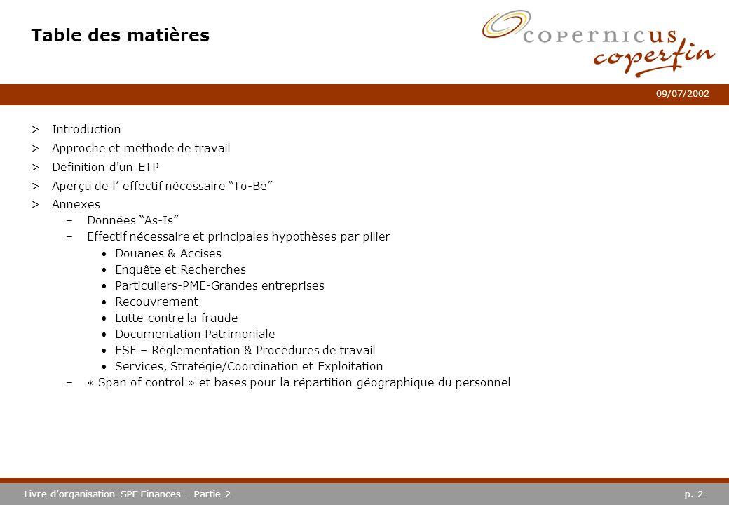 p. 2Livre dorganisation SPF Finances – Partie 2 09/07/2002 Table des matières >Introduction >Approche et méthode de travail >Définition d'un ETP >Aper