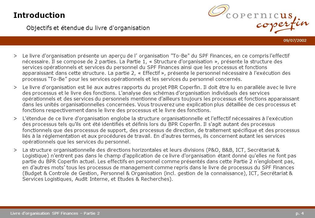 p. 4Livre dorganisation SPF Finances – Partie 2 09/07/2002 Introduction >Le livre d'organisation présente un aperçu de l organisation