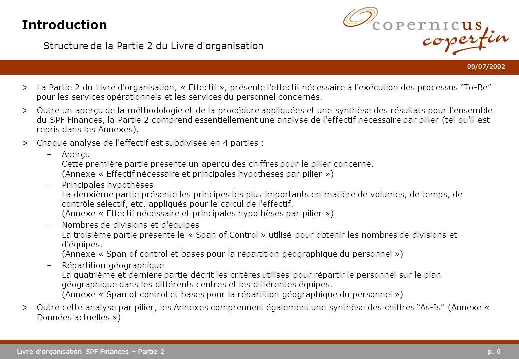 p. 6Livre dorganisation SPF Finances – Partie 2 09/07/2002 Introduction >La Partie 2 du Livre d'organisation, « Effectif », présente l'effectif nécess