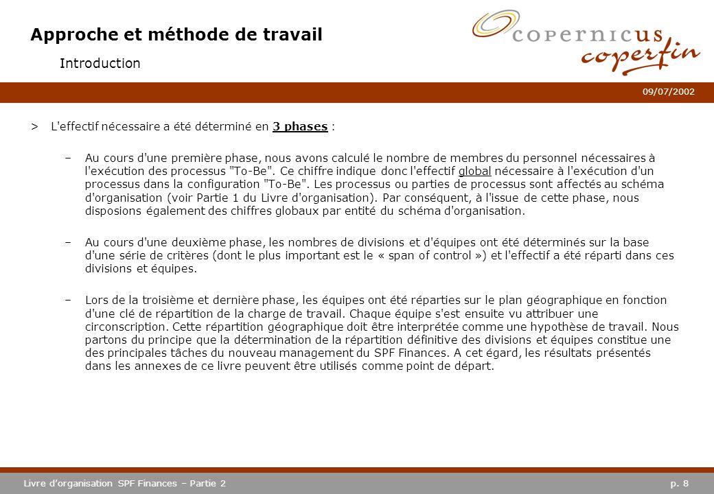 p. 8Livre dorganisation SPF Finances – Partie 2 09/07/2002 Approche et méthode de travail >L'effectif nécessaire a été déterminé en 3 phases : –Au cou