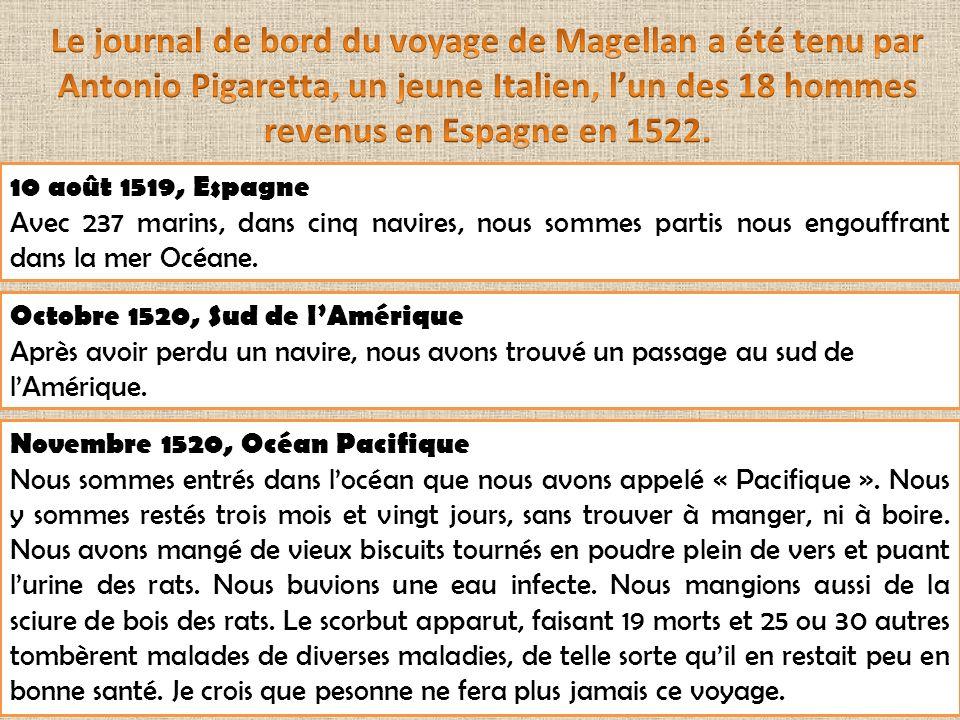 Avril 1521, Océan Pacifique Un Indien a jeté une lance empoisonnée au capitaine Magellan et la tué.