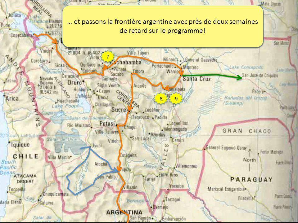 … 4 semaines en Bolivie… … et passons la frontière argentine avec près de deux semaines de retard sur le programme!