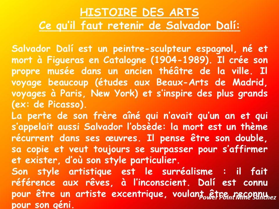 HISTOIRE DES ARTS Ce quil faut retenir de Salvador Dalí: Salvador Dalí est un peintre-sculpteur espagnol, né et mort à Figueras en Catalogne (1904-198