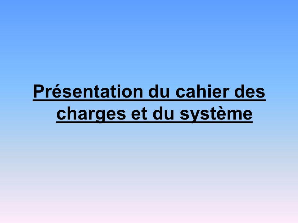 Présentation du cahier des charges et du système