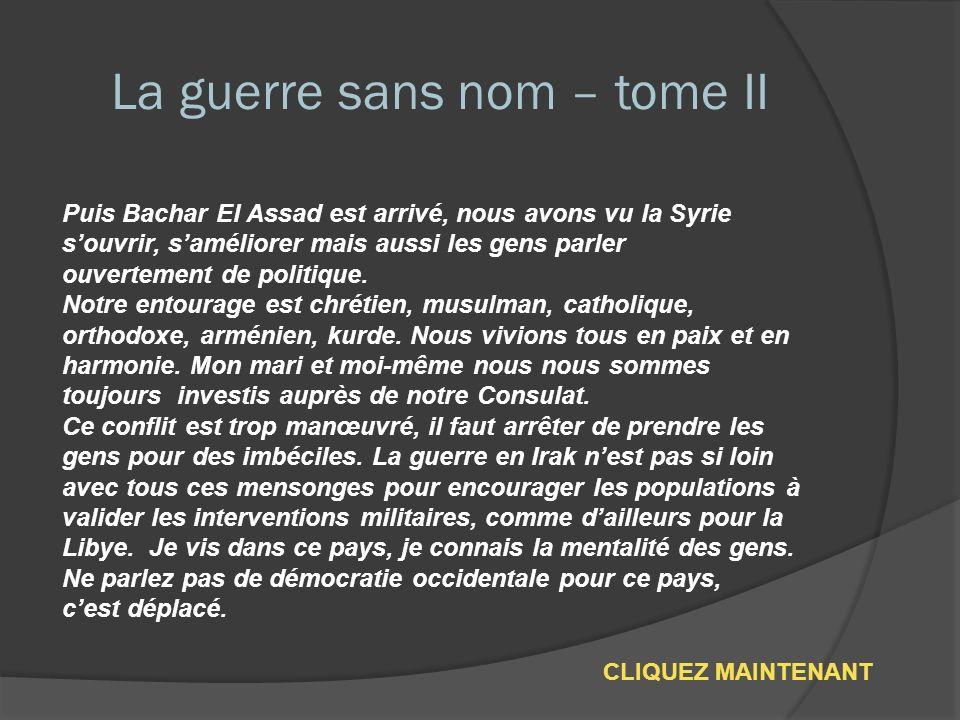 La guerre sans nom – tome II Honte sur nous, Français, cest en ces termes que Virginie. S. une infirmière française que nous avons bien connue à Alep