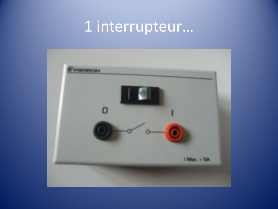 1 interrupteur…