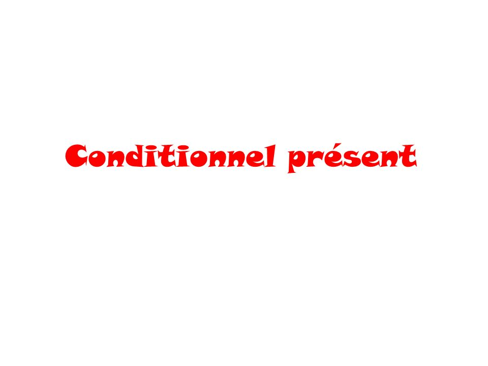 Conditionnel présent
