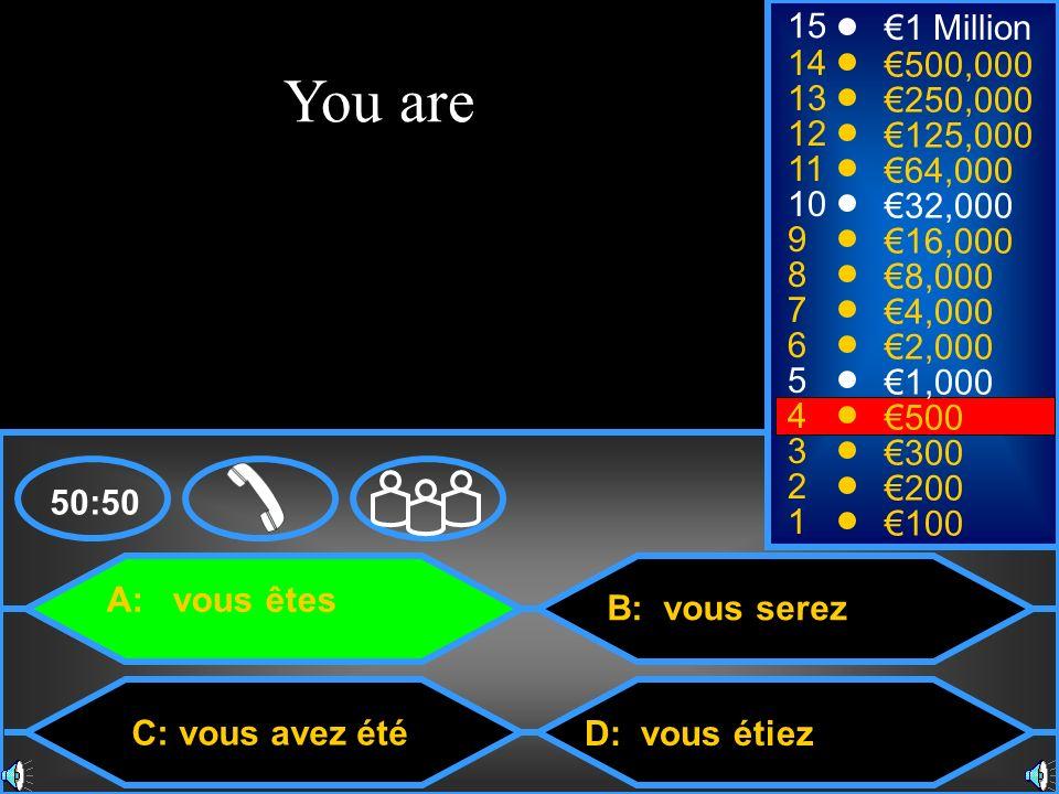 A: vous êtes C: vous avez été B: vous serez D: vous étiez 50:50 15 14 13 12 11 10 9 8 7 6 5 4 3 2 1 1 Million 500,000 250,000 125,000 64,000 32,000 16,000 8,000 4,000 2,000 1,000 500 300 200 100 You are
