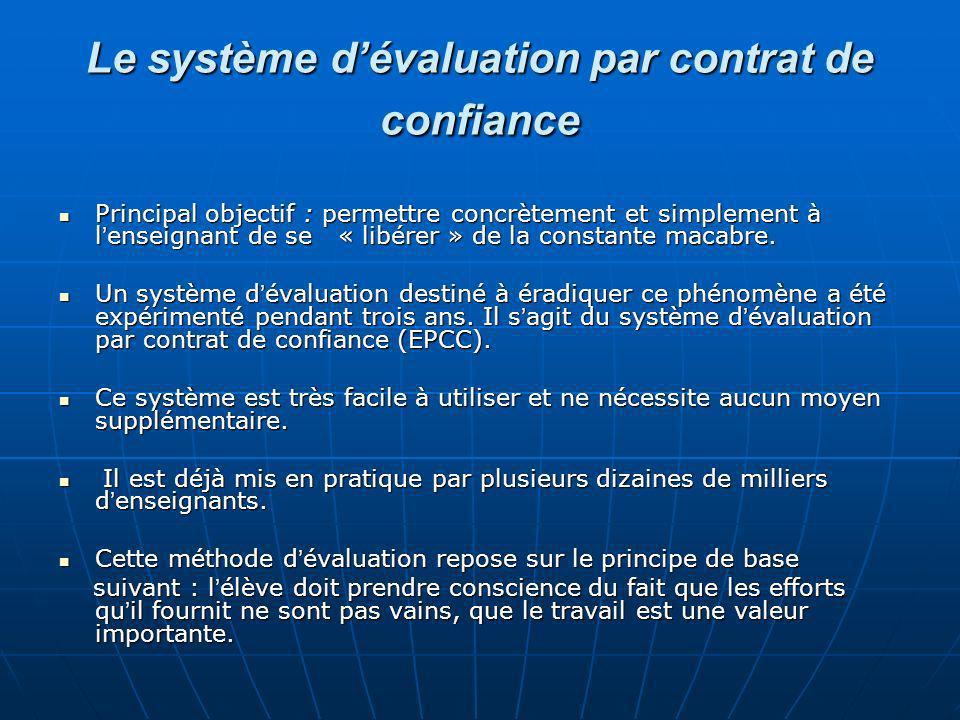 Le système dévaluation par contrat de confiance Principal objectif : permettre concrètement et simplement à l enseignant de se « libérer » de la const