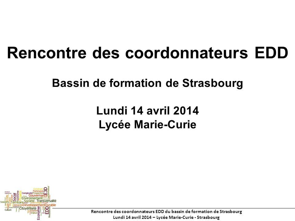Rencontre des coordonnateurs EDD du bassin de formation de Strasbourg Lundi 14 avril 2014 – Lycée Marie-Curie - Strasbourg Rencontre des coordonnateurs EDD Bassin de formation de Strasbourg Lundi 14 avril 2014 Lycée Marie-Curie