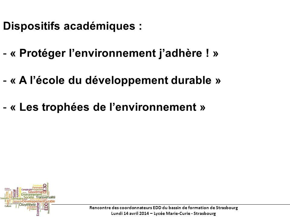 Rencontre des coordonnateurs EDD du bassin de formation de Strasbourg Lundi 14 avril 2014 – Lycée Marie-Curie - Strasbourg Dispositifs académiques : - « Protéger lenvironnement jadhère .