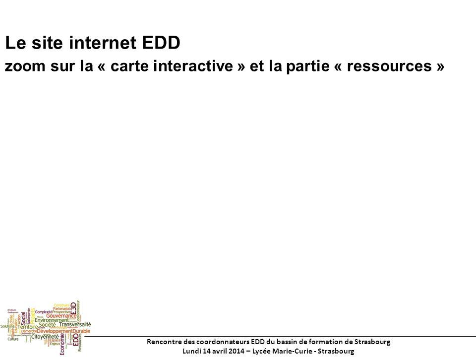 Rencontre des coordonnateurs EDD du bassin de formation de Strasbourg Lundi 14 avril 2014 – Lycée Marie-Curie - Strasbourg Le site internet EDD zoom sur la « carte interactive » et la partie « ressources »
