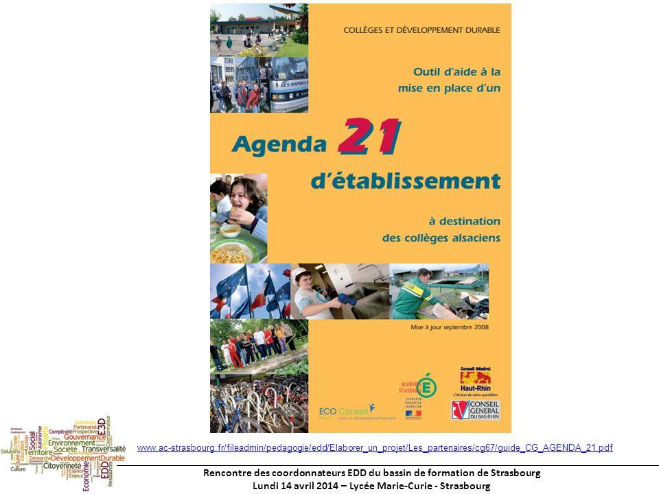 Rencontre des coordonnateurs EDD du bassin de formation de Strasbourg Lundi 14 avril 2014 – Lycée Marie-Curie - Strasbourg www.ac-strasbourg.fr/fileadmin/pedagogie/edd/Elaborer_un_projet/Les_partenaires/cg67/guide_CG_AGENDA_21.pdf
