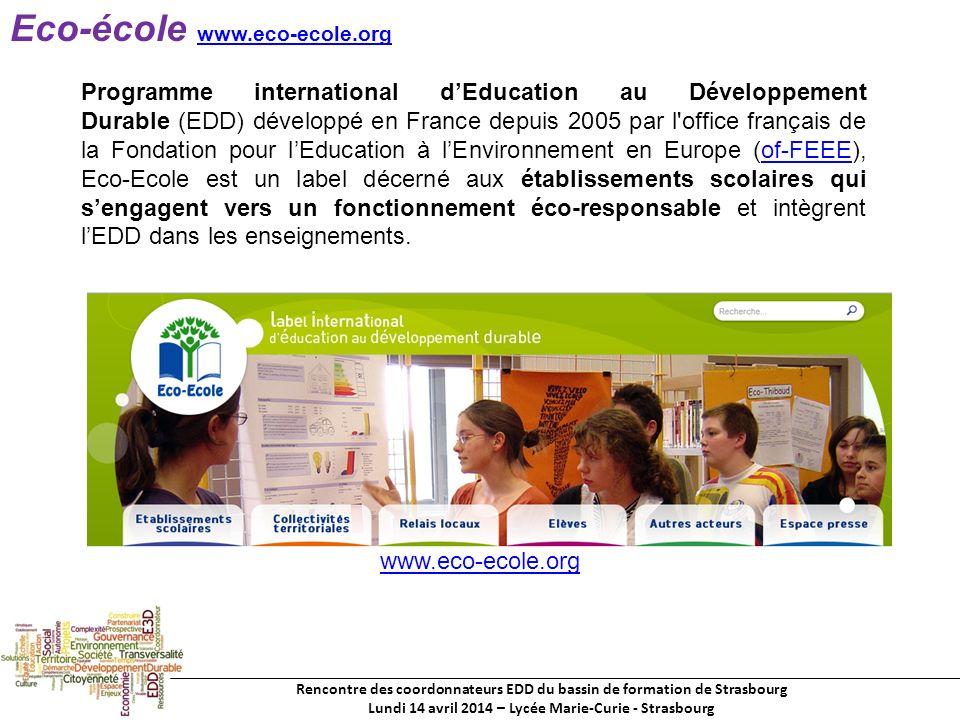 Rencontre des coordonnateurs EDD du bassin de formation de Strasbourg Lundi 14 avril 2014 – Lycée Marie-Curie - Strasbourg Eco-école www.eco-ecole.org www.eco-ecole.org Programme international dEducation au Développement Durable (EDD) développé en France depuis 2005 par l office français de la Fondation pour lEducation à lEnvironnement en Europe (of-FEEE), Eco-Ecole est un label décerné aux établissements scolaires qui sengagent vers un fonctionnement éco-responsable et intègrent lEDD dans les enseignements.of-FEEE www.eco-ecole.org