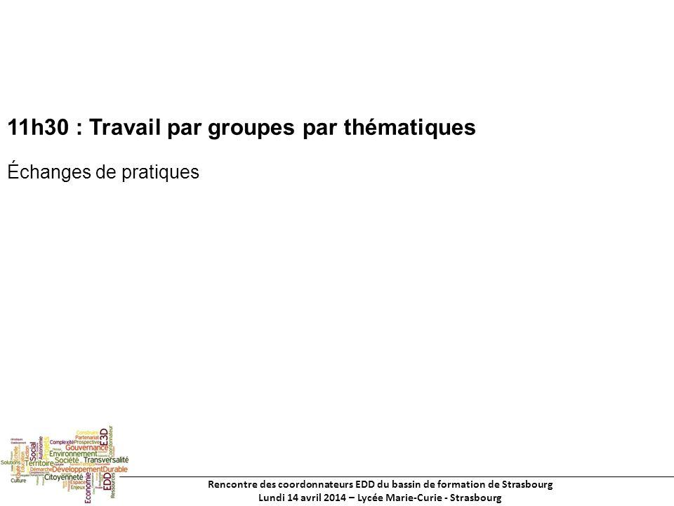 Rencontre des coordonnateurs EDD du bassin de formation de Strasbourg Lundi 14 avril 2014 – Lycée Marie-Curie - Strasbourg 11h30 : Travail par groupes par thématiques Échanges de pratiques