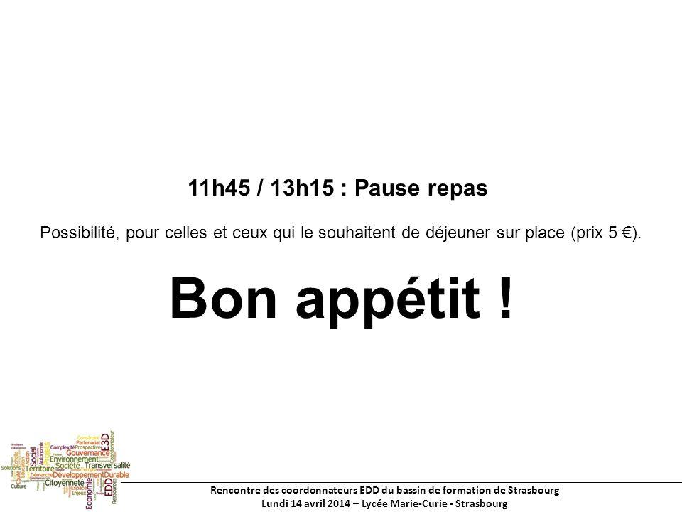 Rencontre des coordonnateurs EDD du bassin de formation de Strasbourg Lundi 14 avril 2014 – Lycée Marie-Curie - Strasbourg 11h45 / 13h15 : Pause repas Possibilité, pour celles et ceux qui le souhaitent de déjeuner sur place (prix 5 ).