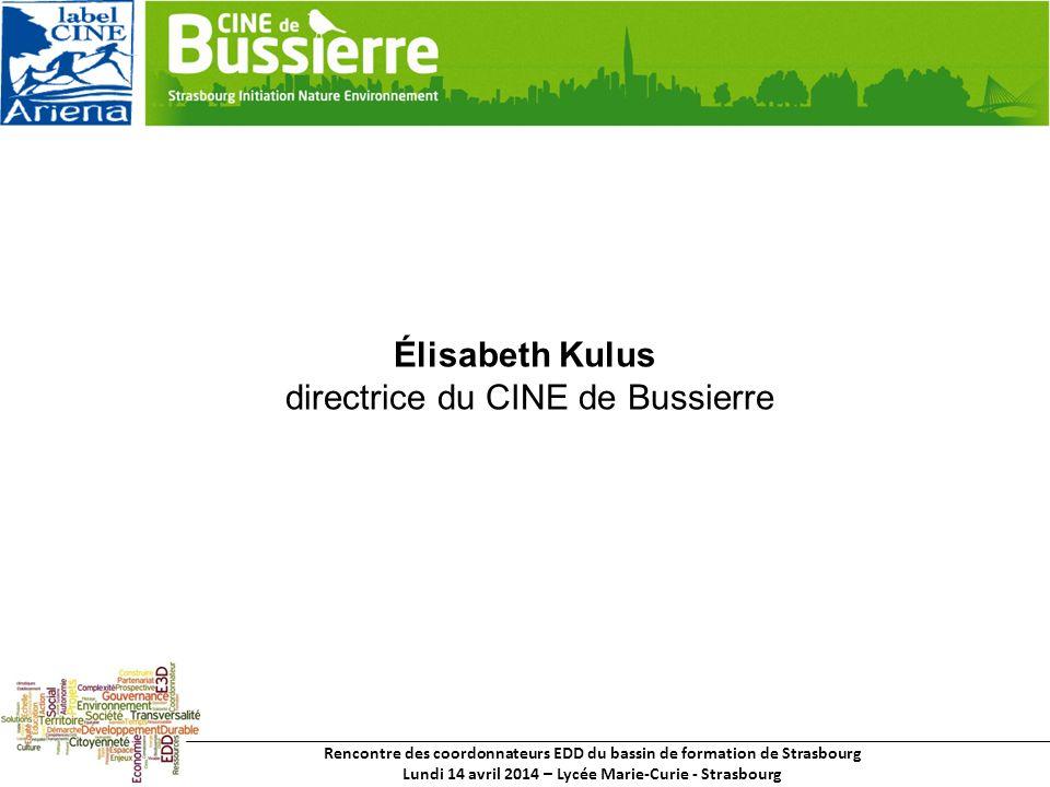 Rencontre des coordonnateurs EDD du bassin de formation de Strasbourg Lundi 14 avril 2014 – Lycée Marie-Curie - Strasbourg Élisabeth Kulus directrice du CINE de Bussierre