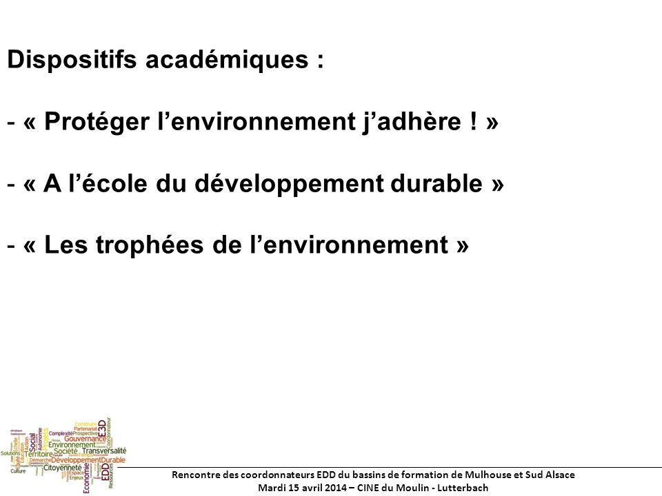 Rencontre des coordonnateurs EDD du bassins de formation de Mulhouse et Sud Alsace Mardi 15 avril 2014 – CINE du Moulin - Lutterbach Dispositifs académiques : - « Protéger lenvironnement jadhère .