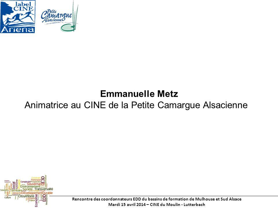 Rencontre des coordonnateurs EDD du bassins de formation de Mulhouse et Sud Alsace Mardi 15 avril 2014 – CINE du Moulin - Lutterbach Emmanuelle Metz Animatrice au CINE de la Petite Camargue Alsacienne
